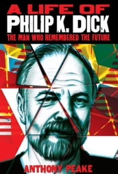 A Life of Philip K. Dick