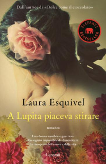 A Lupita piaceva stirare - Laura Esquivel |