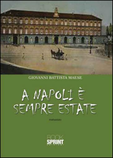 A Napoli è sempre estate - Giovanni Battista Maese | Rochesterscifianimecon.com