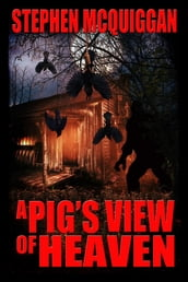 A Pig s View of Heaven