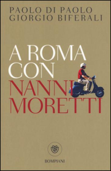 A Roma con Nanni Moretti - Paolo Di Paolo   Thecosgala.com