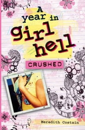 A Year in Girl Hell: Crushed