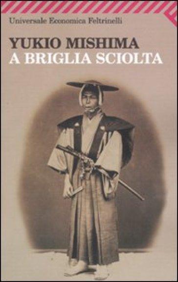A briglia sciolta - Yukio Mishima |