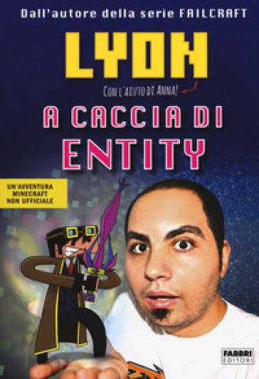 A caccia di Entity - Lyon Gamer |