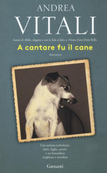 A cantare fu il cane - Andrea Vitali | Rochesterscifianimecon.com