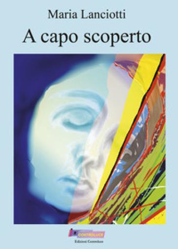 A capo scoperto - Maria Lanciotti |