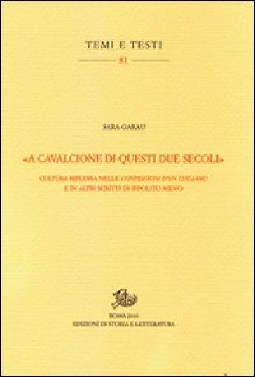«A cavalcioni di questi due secoli». Cultura riflessa nelle «Confessioni d'un italiano» e in altri scritti di Ippolito Nievo - Sara Garau |