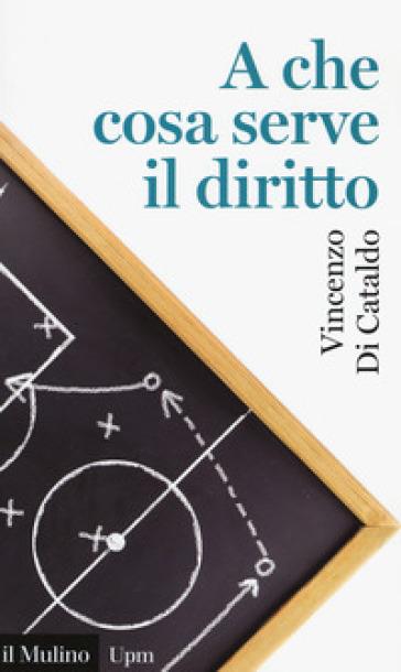 A che cosa serve il diritto - Vincenzo Di Cataldo |