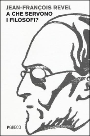 A che servono i filosofi? - Jean-François Revel | Rochesterscifianimecon.com