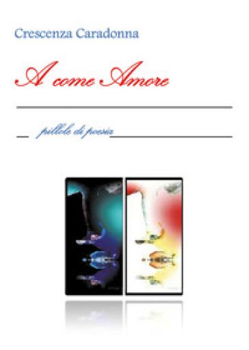 A come amore - Crescenza Caradonna  