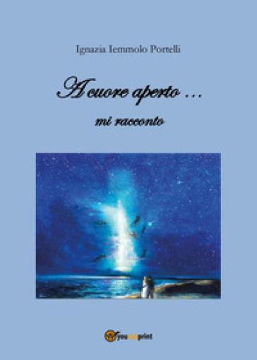 A cuore aperto... mi racconto - Ignazia Iemmolo Portelli |
