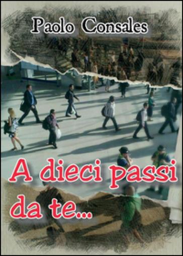 A dieci passi da te - Paolo Consales  