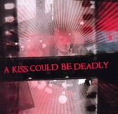A kiss could be deadly