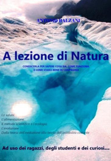 A lezione di natura - Antonio Balzani |