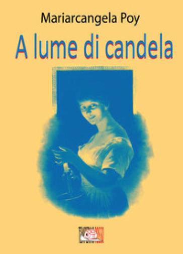 A lume di candela - Mariarcangela Poy |