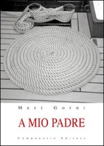 A mio padre - Meri Gorni | Kritjur.org