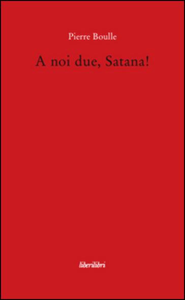 A noi due, Satana! - Pierre Boulle pdf epub