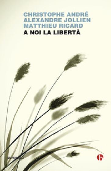 A noi la libertà - Christophe André |