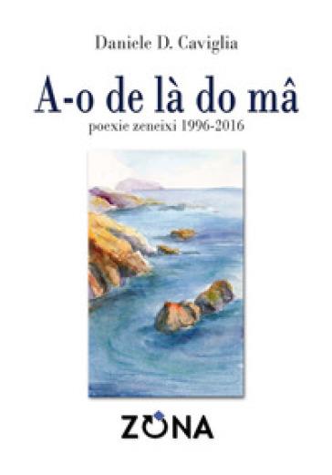 A-o de là do ma poexie zeneixi 1996-2016 - Daniele Caviglia  