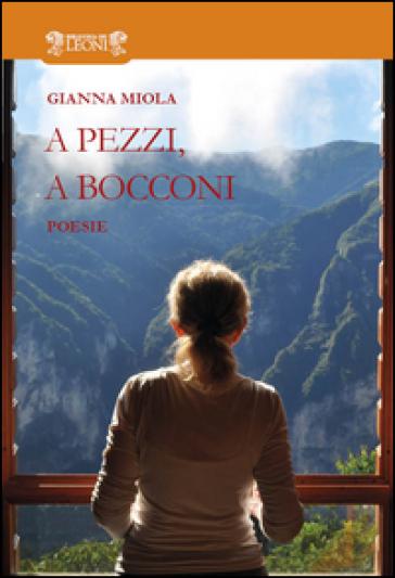A pezzi, a bocconi - Gianna Miola |