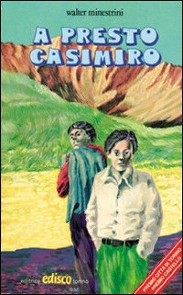 A presto Casimiro - Walter Minestrini |
