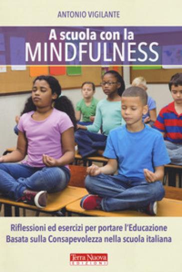 A scuola con la mindfulness - Antonio Vigilante |