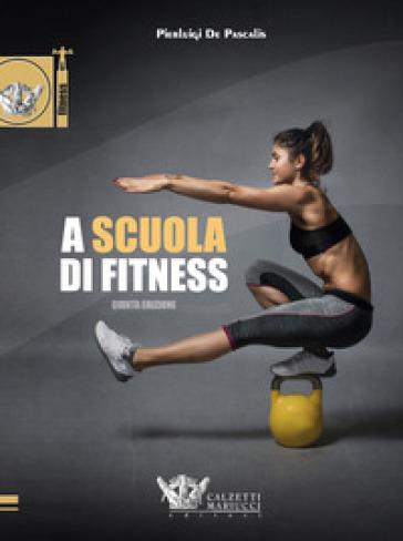A scuola di fitness - Pierluigi De Pascalis |
