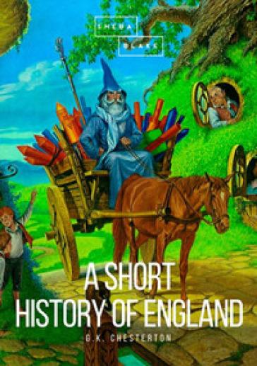 A short history of England - Gilbert Keith Chesterton | Jonathanterrington.com