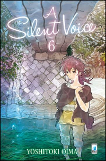 A silent voice. 6. - Yoshitoki Oima |