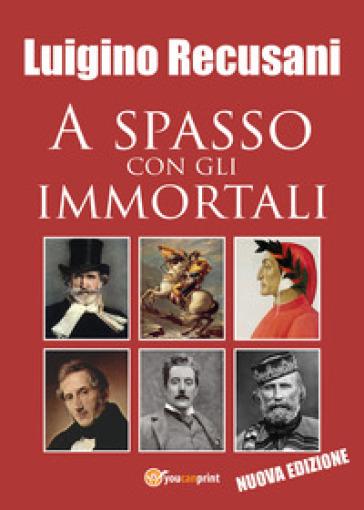 A spasso con gli immortali - Luigino Recusani |