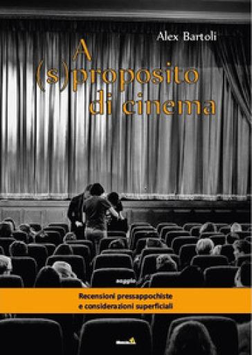 A (s)proposito di cinema - Alex Bartoli |