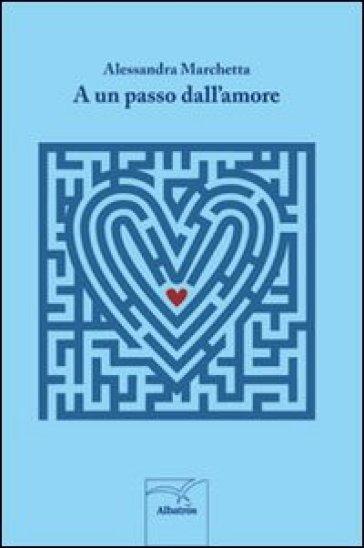 A un passo dall'amore - Alessandra Marchetta |
