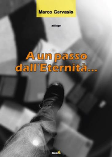 A un passo dall'eternità... - Marco Gervasio |