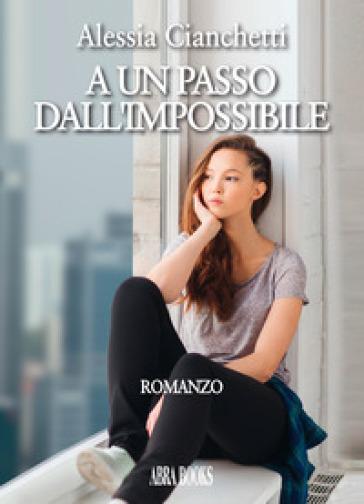 A un passo dall'impossibile - Alessia Cianchetti pdf epub