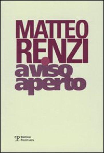 A viso aperto - Matteo Renzi |
