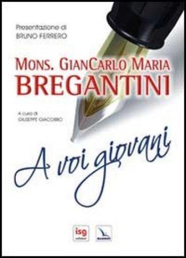 A voi giovani - Giancarlo Maria Bregantini |