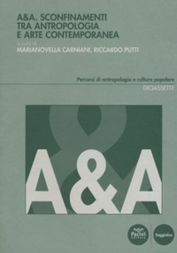 A&A. Sconfinamenti tra antropologia e arte contemporanea - M. Carniani | Ericsfund.org