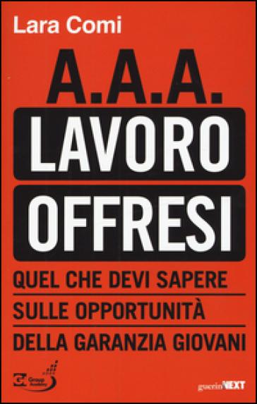 A.A.A. lavoro offresi. Quel che devi sapere sulle opportunità della garanzia giovani - Lara Comi |