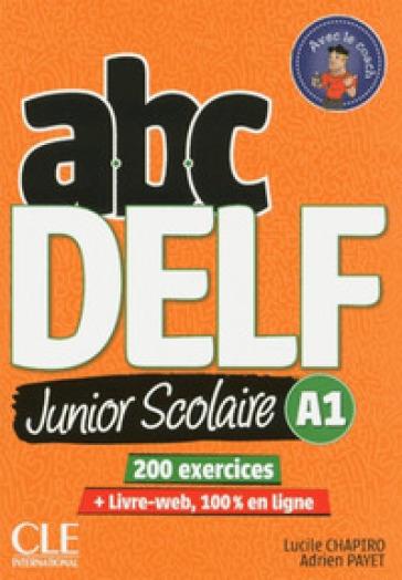 ABC Delf junior scolaire. A1. Per le Scuole superiori. Con e-book. Con espansione online. Con Libro: Livre Web. Con DVD-ROM - Lucile Chapiro   Jonathanterrington.com