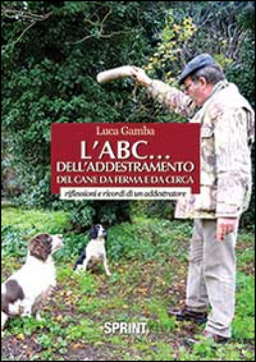 L'ABC dell'addestramento del cane da ferma e da cerca - Luca Gamba | Rochesterscifianimecon.com