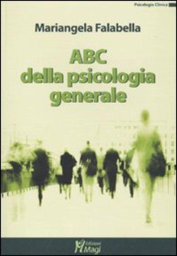 ABC della psicologia generale - Mariangela Falabella |