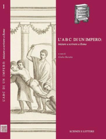 L'ABC di un impero: iniziare a scrivere a Roma - G. Baratta  