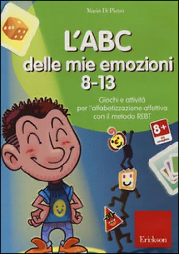 L'ABC delle mie emozioni. 8-13. Giochi e attività per l'alfabetizzzazione affettiva con il metodo REBT. CD-ROM - Mario Di Pietro | Thecosgala.com