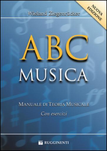 ABC musica. Manuale di teoria musicale. Con esercizi - Wieland Ziegenrucker |