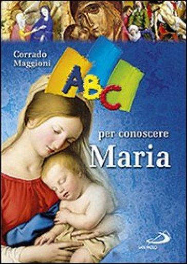 ABC per conoscere Maria - Corrado Maggioni | Rochesterscifianimecon.com
