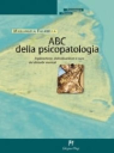 ABC della psicopatologia. Esplorazione, individuazione e cura dei disturbi mentali - Mariangela Falabella |