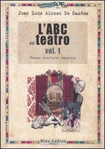 L'ABC del teatro. 1.Teoria dell'arte teatrale - José L. Alonso de Santos | Jonathanterrington.com