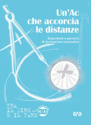 Un'AC che accorcia le distanze. Esperienze e percorsi di promozione associativa - Azione Cattolica Italiana   Rochesterscifianimecon.com