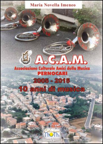 A.C.A.M. Pernocari, 2005-2015 - M. Novella Imeneo |