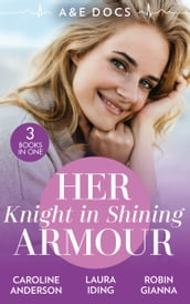 A&E Docs: Her Knight In Shining Armour: The Secret in His Heart (Yoxburgh Park Hospital) / A Knight for Nurse Hart / The Last Temptation of Dr. Dalton
